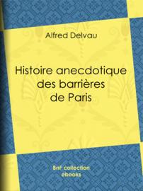 Histoire anecdotique des barrières de Paris