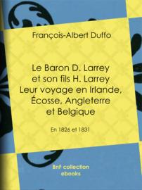 Le Baron D. Larrey et son fils H. Larrey. Leur voyage en Irlande, Écosse, Angleterre et Belgique