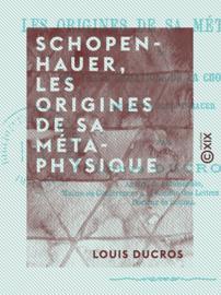 Schopenhauer, les origines de sa métaphysique
