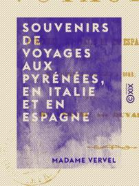 Souvenirs de voyages aux Pyrénées, en Italie et en Espagne