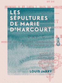 Les Sépultures de Marie d'Harcourt