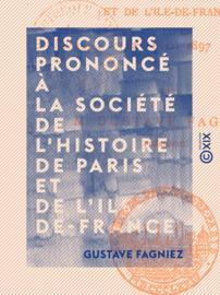 Discours prononcé à la Société de l'histoire de Paris et de l'Ile-de-France