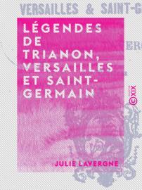 Légendes de Trianon, Versailles et Saint-Germain