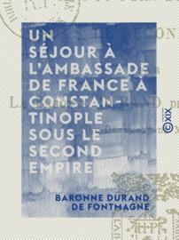 Un séjour à l'ambassade de France à Constantinople sous le Second Empire