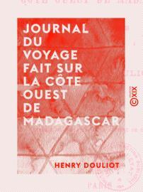 Journal du voyage fait sur la côte ouest de Madagascar