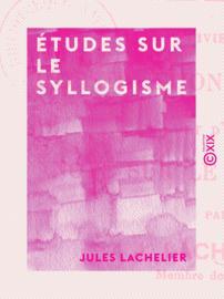 Études sur le syllogisme