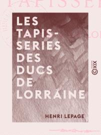 Les Tapisseries des ducs de Lorraine