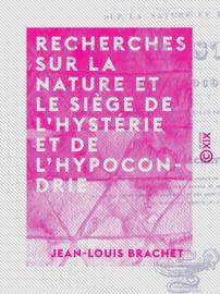 Recherches sur la nature et le siège de l'hystérie et de l'hypocondrie