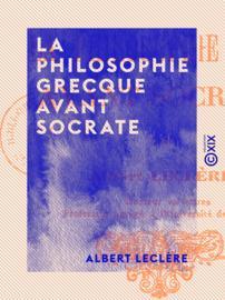 La Philosophie grecque avant Socrate