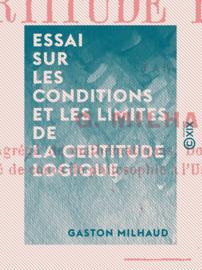 Essai sur les conditions et les limites de la certitude logique