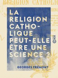 La Religion catholique peut-elle être une science ?