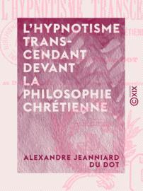 L'Hypnotisme transcendant devant la philosophie chrétienne