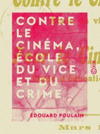 Contre le cinéma, école du vice et du crime