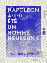Napoléon a-t-il été un homme heureux ?