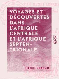 Voyages et découvertes dans l'Afrique centrale et l'Afrique septentrionale