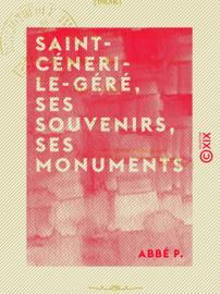 Saint-Céneri-le-Géré, ses souvenirs, ses monuments