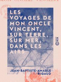 Les Voyages de mon oncle Vincent, sur terre, sur mer, dans les airs