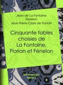 Cinquante fables choisies de La Fontaine, Florian et Fénelon