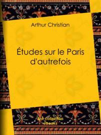 Études sur le Paris d'autrefois