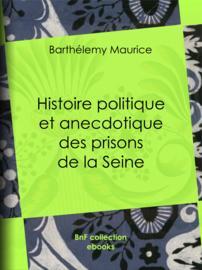 Histoire politique et anecdotique des prisons de la Seine