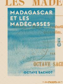 Madagascar et les Madécasses