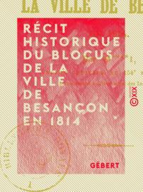 Récit historique du blocus de la ville de Besançon en 1814