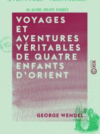 Voyages et aventures véritables de quatre enfants d'Orient
