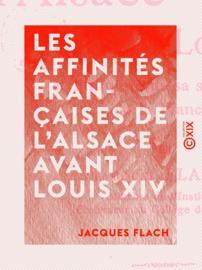 Les Affinités françaises de l'Alsace avant Louis XIV