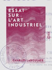 Essai sur l'art industriel