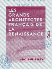 Les Grands Architectes français de la Renaissance