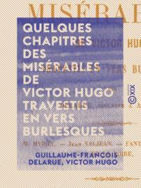 Quelques chapitres des Misérables de Victor Hugo travestis en vers burlesques