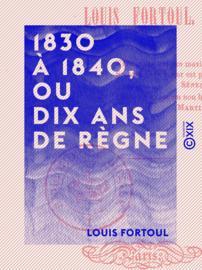 1830 à 1840, ou Dix Ans de règne