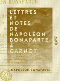 Lettres et Notes de Napoléon Bonaparte à Carnot