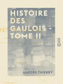 Histoire des Gaulois - Tome II