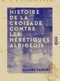 Histoire de la croisade contre les hérétiques albigeois