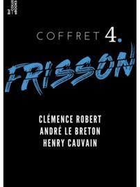 Coffret Frisson n°4 - Clémence Robert, André le Breton, Henry Cauvain
