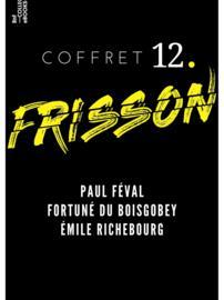 Coffret Frisson n°12 - Paul Féval, Fortuné du Boisgobey, Émile Richebourg