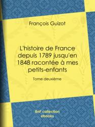 L'histoire de France depuis 1789 jusqu'en 1848 racontée à mes petits-enfants - Tome II