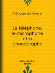 Le téléphone, le microphone et le phonographe