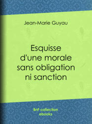 Esquisse d'une morale sans obligation ni sanction