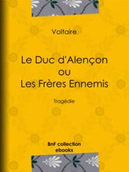 Le Duc d'Alençon ou Les Frères ennemis