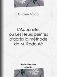 L'Aquarelle, ou Les Fleurs peintes d'après la méthode de M. Redouté