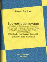 Souvenirs de voyage en Suisse, en Espagne, en Écosse, en Grèce, en Océanie, en Chine, en Perse, en Égypte, aux Antilles, dans l'Inde et dans l'Amérique