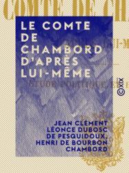 Le Comte de Chambord d'après lui-même
