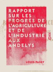 Rapport sur les progrès de l'agriculture et de l'industrie aux Andelys