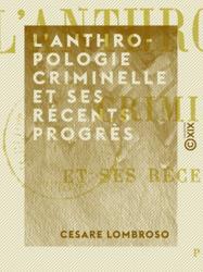 L'Anthropologie criminelle et ses récents progrès