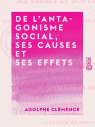 De l'antagonisme social, ses causes et ses effets