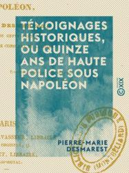 Témoignages historiques, ou Quinze ans de haute police sous Napoléon