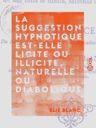 La Suggestion hypnotique est-elle licite ou illicite, naturelle ou diabolique ?