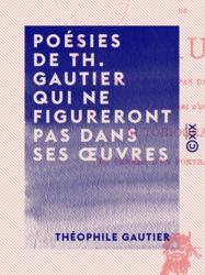 Poésies de Th. Gautier qui ne figureront pas dans ses œuvres